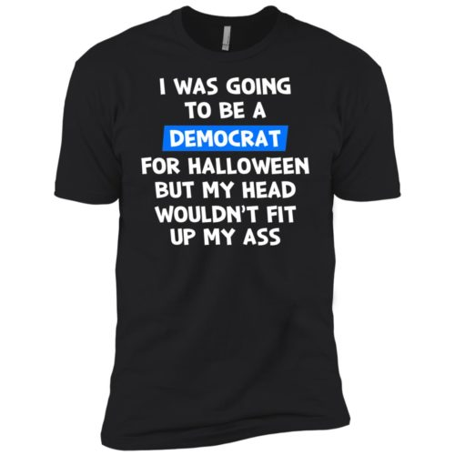 I was going to be a democrat for halloween t shirt, tank, ls