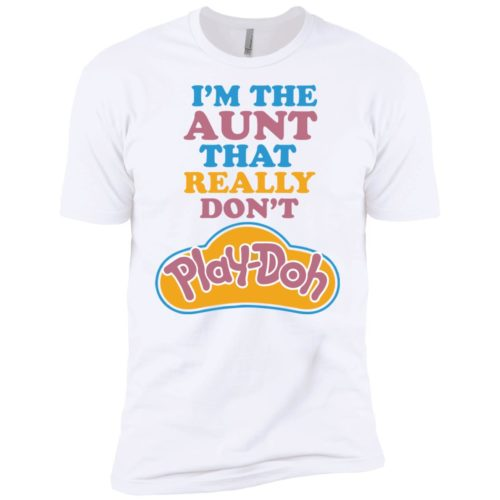 I'm The Aunt That Really Don't Play Doh t shirt, ls, sweatshirt