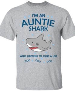 I'm an auntie shark who happens to cuss a lot do do do t shirt, tank, hoodie