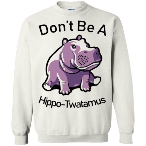Don't Be A Hippo Twatamus t shirt, tank, sweatshirt