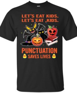Halloween: Let's Eat Kids Punctuation Saves Lives T shirt, Ls, Hoodie