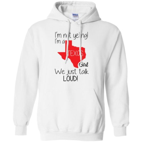 I'm not yelling I'm a Texas girl We just talk loud shirt