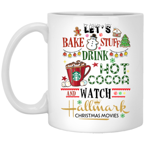 Let's bake stuff drink hot cocoa and watch Hallmark Christmas movies mugs
