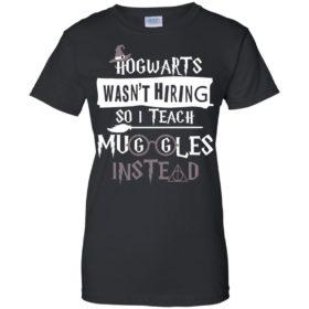 Hogwarts wasn't hiring so I teach muggles instead t shirt, ls, sweatshirt