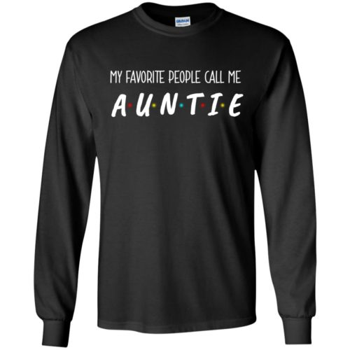 My favorite people call me Auntie t shirt, ls, tank