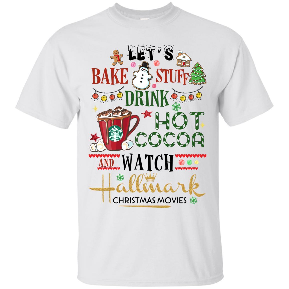 Hallmark Christmas Shirt Svg.Let S Bake Stuff Drink Hot Cocoa And Watch Hallmark Christmas Movies T Shirt Sweatshirt