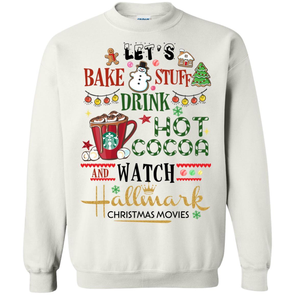 Lets Bake Stuff Drink Hot Cocoa Hallmark Christma Hoodies Shirt Hallmark Christmas Movie Watching All Day