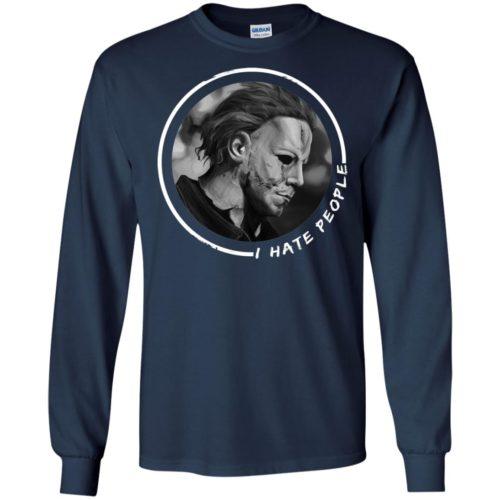 Michael Myers: I hate people T shirt, Ls, Sweatshirt