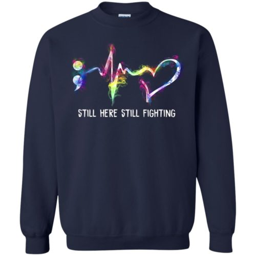 Suicide Prevention Awareness Still Here Still Fighting T shirt, Ls, Hoodie