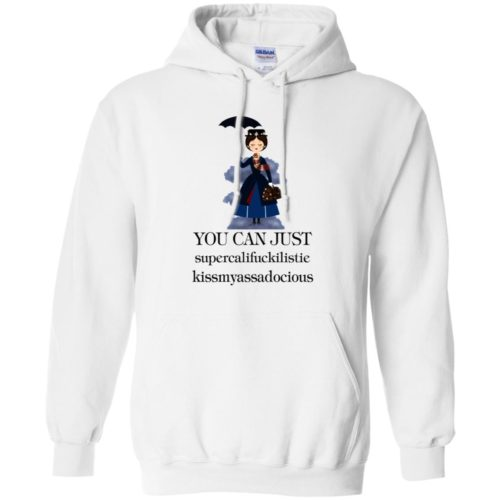 You can just supercalifuckilistie kissmyassadocious t shirt, ls, hoodie