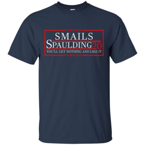 Smails Spaulding 20 you'll get nothing and like it T shirt, Ls, Hoodie