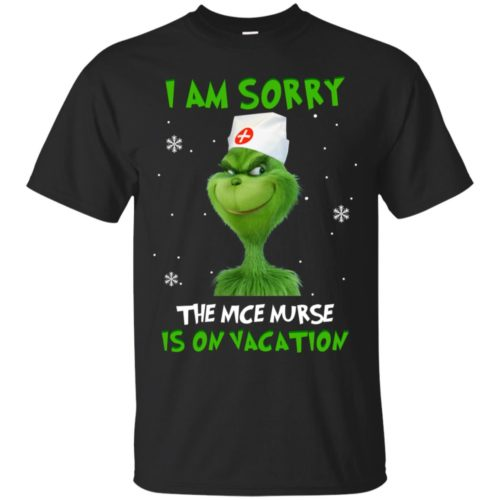 Grinch I am sorry the nice nurse is on vacation T shirt, Ls, Sweater