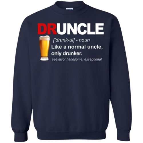 Druncle like a normal uncle only drunker t shirt, ls, hoodie
