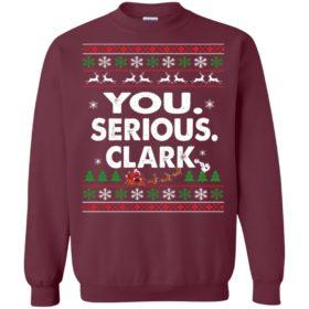 You Serious Clark Christmas T shirt, Hoodie, Sweater