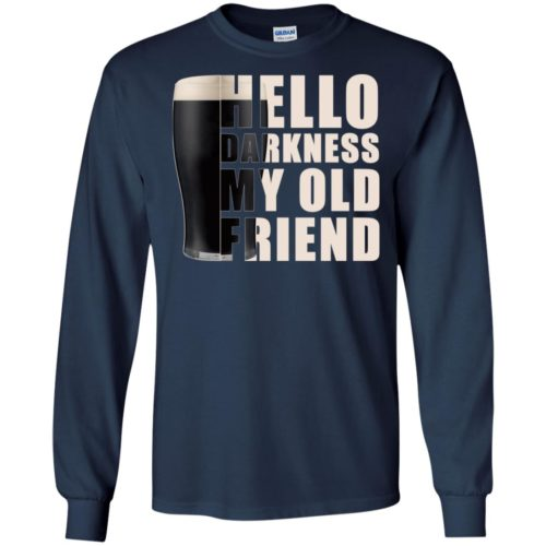 Guinness Beer Hello darkness my old friend T shirt, LS, Hoodie