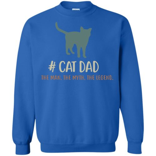 Cat Dad The Man The Myth The Legend T Shirt, Ls, Sweatshirt