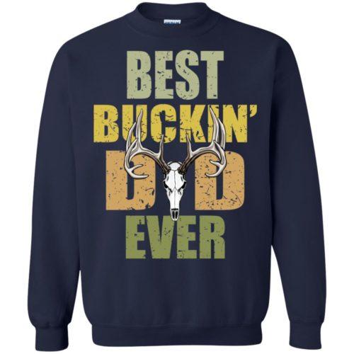 Best Buckin' Dad Ever T shirt, Ls, Sweatshirt