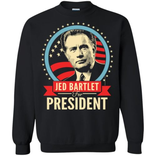 Jed Bartlet for president T shirt, Ls, Sweatshirt