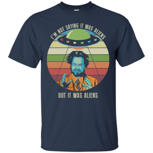 Giorgio Tsoukalos I'm not saying it was aliens but it was aliens t shirt, ls, sweatshirt