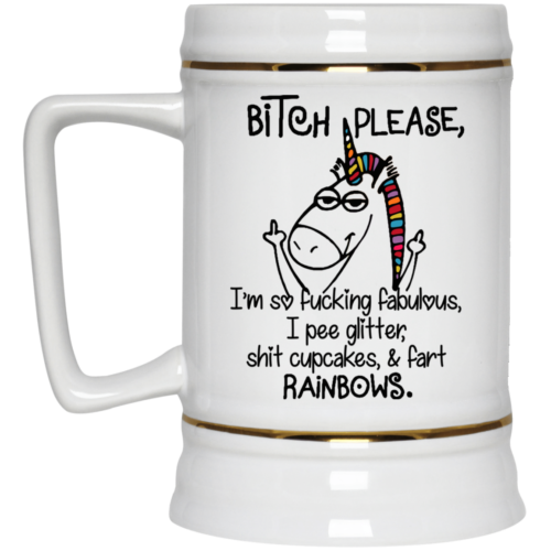 Unicorn Bitch please I'm so fucking fabulous I pee gliier shit cupcakes & fart rainbows mugs