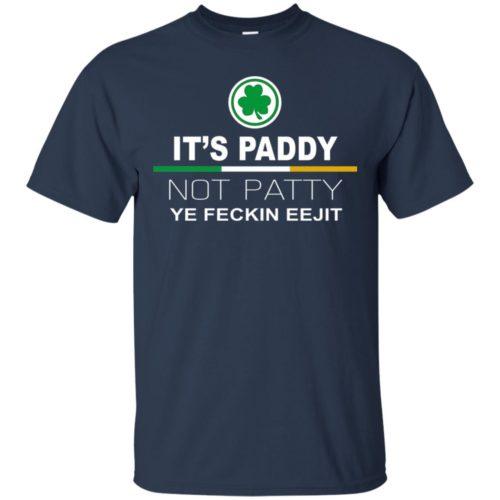 It's paddy not patty ye feckin eejit t shirt, tank, hoodie