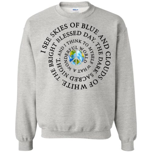 I See Skies Of Blue and Clouds Of White T shirt, Ls, Hoodie