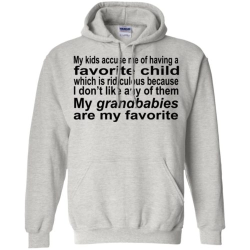 My kids accuse me of having a favorite child which is ridiculous t shirt, ls, hoodie