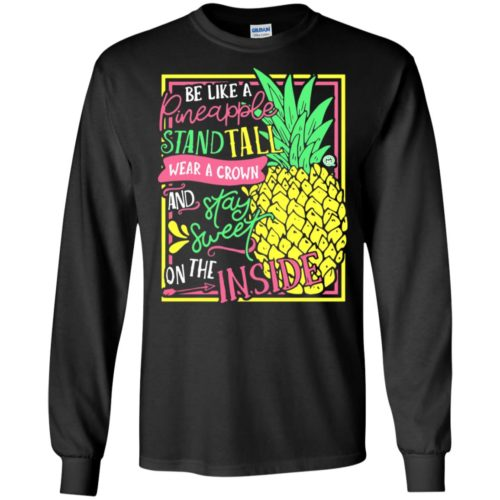 Be Pineapple stand tall wear a crown and stay sweet on the inside t shirt, tank