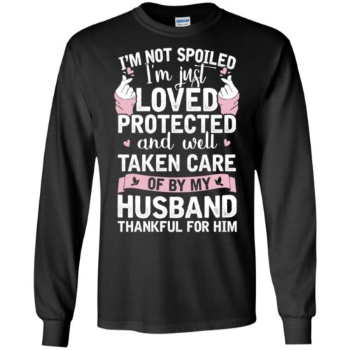 I'm not spoiled I'm just loved protected and well taken care of by my husband t shirt, tank