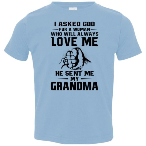 I asked god for a woman who will always love me he sent me my grandma toddler shirt