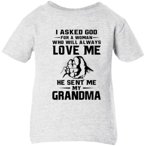 I asked god for a woman who will always love me he sent me my grandma infant shirt