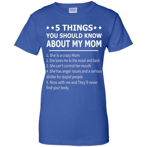 5 things you should know about my mom adult size t shirt, tank, hoodie