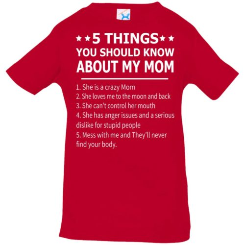 5 things you should know about my mom infant shirt