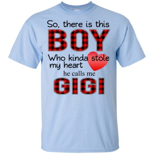 So there is this boy Who kinda stole my heart he calls me Gigi hoodie, tank, t shirt