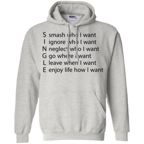 Single smash who I want ignore who I want neglect who I want t shirt, tank, hoodie