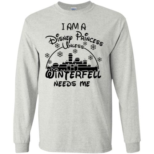 I am a Disney princess unless Winterfell needs me shirt