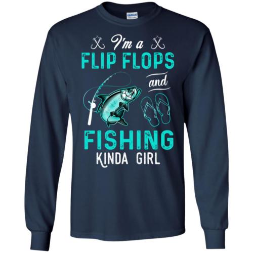 I'm a flip flops and fishing kinda girl t shirt, tank top, hoodie