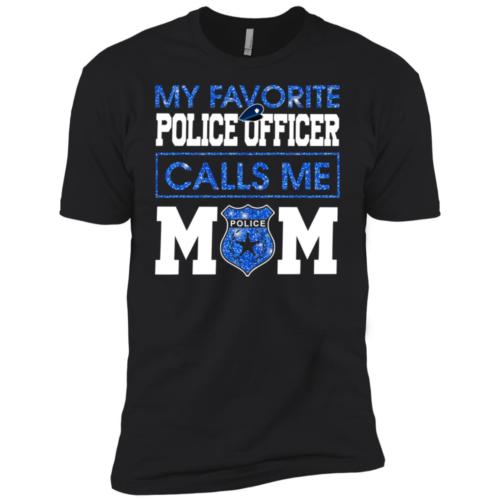 My favorite Police officer calls me Mom shirt