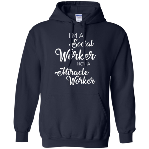 I'm a social worker not a miracle worker t shirt, tank top, hoodie