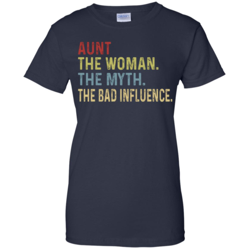Aunt the woman the myth the bad influence t shirt, long sleeve, hoodie