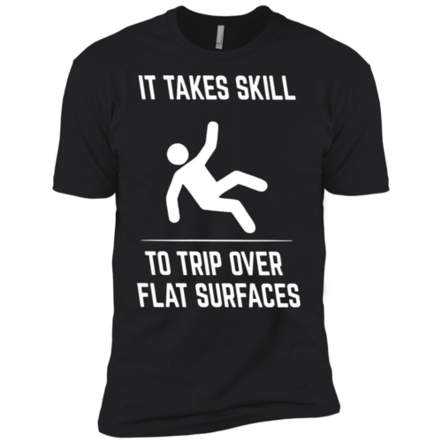 It take skill to trip over flat surfaces t shirt, tank top, hoodie