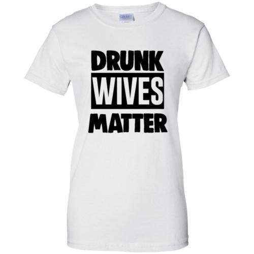 Drunk wives matter t shirt, tank, hoodie