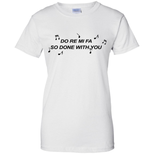 Do re mi fa so done with you t shirt, tank, hoodie