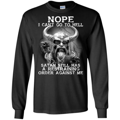 Viking Warrior Nope I can't go to hell satan still has a restraining shirt