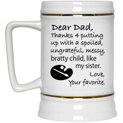 Dad thanks 4 putting up with a spoiled ungrateful messy bratty child like my sister mugs