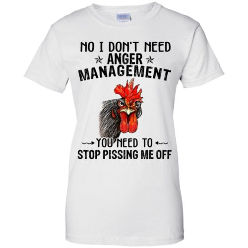No I don't need anger management you need to stop pissing me off hoodie, t shirt