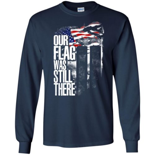 September 11 Our flag was still there shirt
