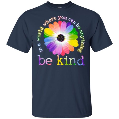Daisy In a world where you can be anything be kind hoodie, ls, t shirt