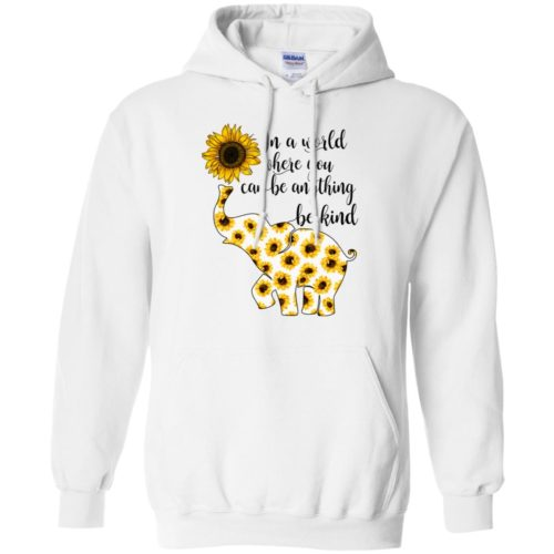 Elephant sunflower in a world where you can be anything be kind hoodie, t shirt