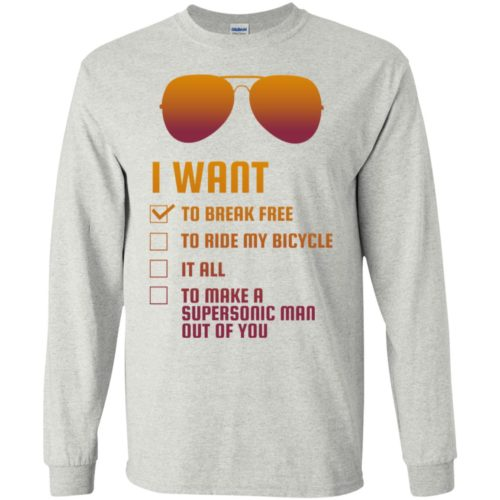 I want to break free to ride my bicycle it all hoodie, ls, t shirt